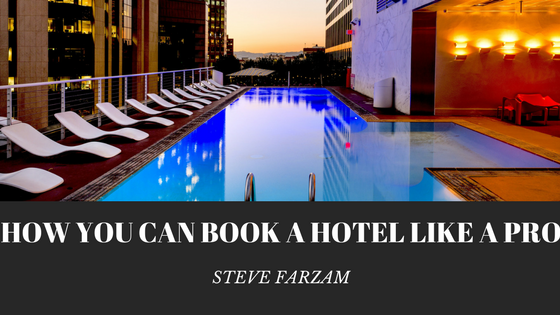 How You Can Book a Hotel Like a Pro - Steve Farzam