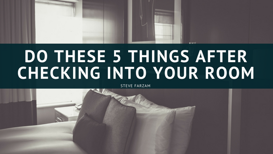 Do These 5 Things After Checking Into Your Room