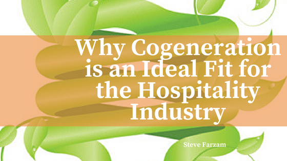 Why cogeneration is an ideal fit for the hospitality industry - Steve Farzam