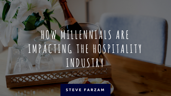 How Millennials are Impacting the Hospitality Industry - Steve Farzam