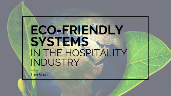 Eco-Friendly Systems in the Hospitality Industry - Steve Farzam