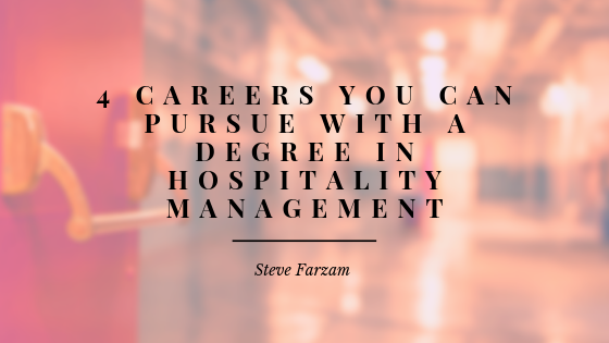4 Careers You Can Pursue With A Degree In Hospitality Management