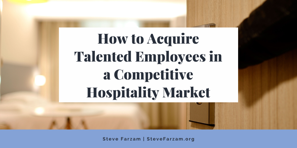 How to Acquire Talented Employees in a Competitive Hospitality Market
