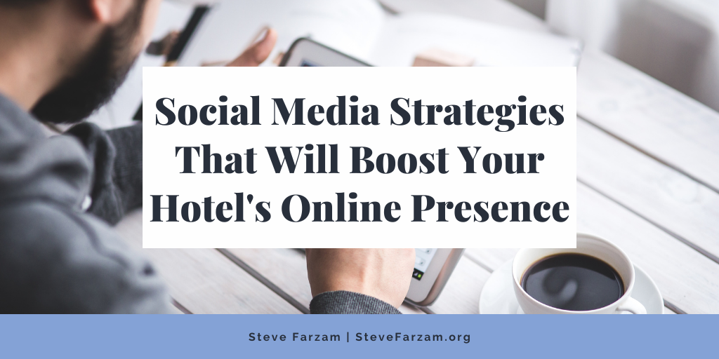 Social Media Strategies That Will Boost Your Hotel's Online Presence